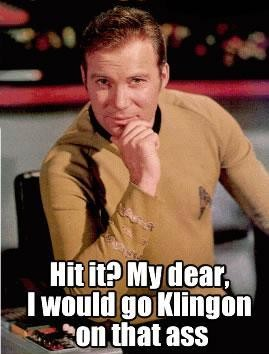 hit_it_my_dear_i_would_go_klingon_on_that_ass